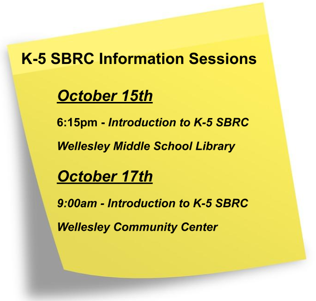 October 15th 6:15pm - Introduction to K- 5 SBRC Wellesley Middle School Library October 17th  9:00am - Introduction to K-5 SBRC Wellesley Community Center